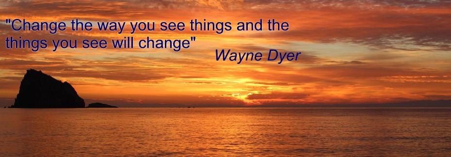 """Change the way you see things and the  things you see will change"" Wayne Dyer"